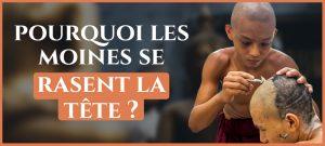 Pourquoi les moines bouddhistes se rasent la tête ?