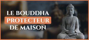 Read more about the article Le Bouddha est-il protecteur de votre maison ?