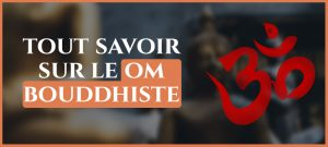 Om Bouddhiste : La signification secrète de ce chant